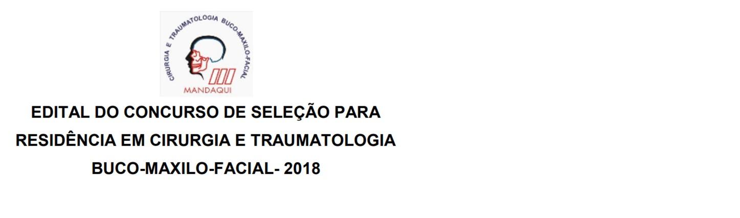 EDITAL DO CONCURSO DE SELEÇÃO PARA RESIDÊNCIA EM CIRURGIA E TRAUMATOLOGIA BUCO-MAXILO-FACIAL- 2018