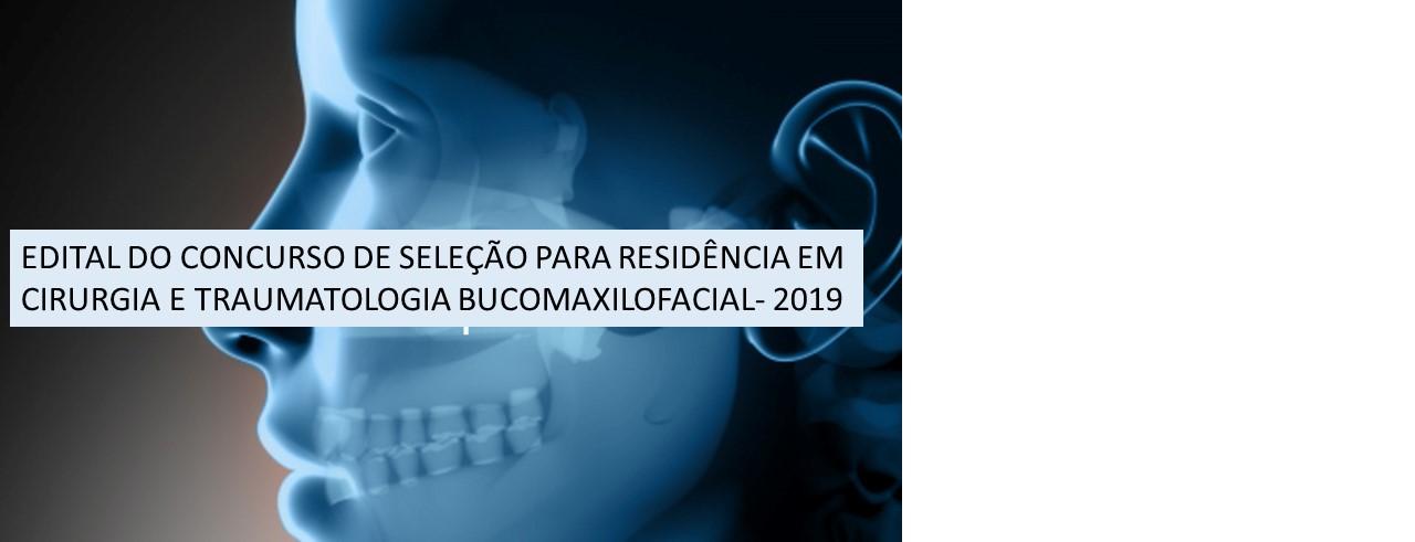 EDITAL DO CONCURSO DE SELEÇÃO PARA RESIDÊNCIA EM CIRURGIA E TRAUMATOLOGIA BUCOMAXILOFACIAL- 2019