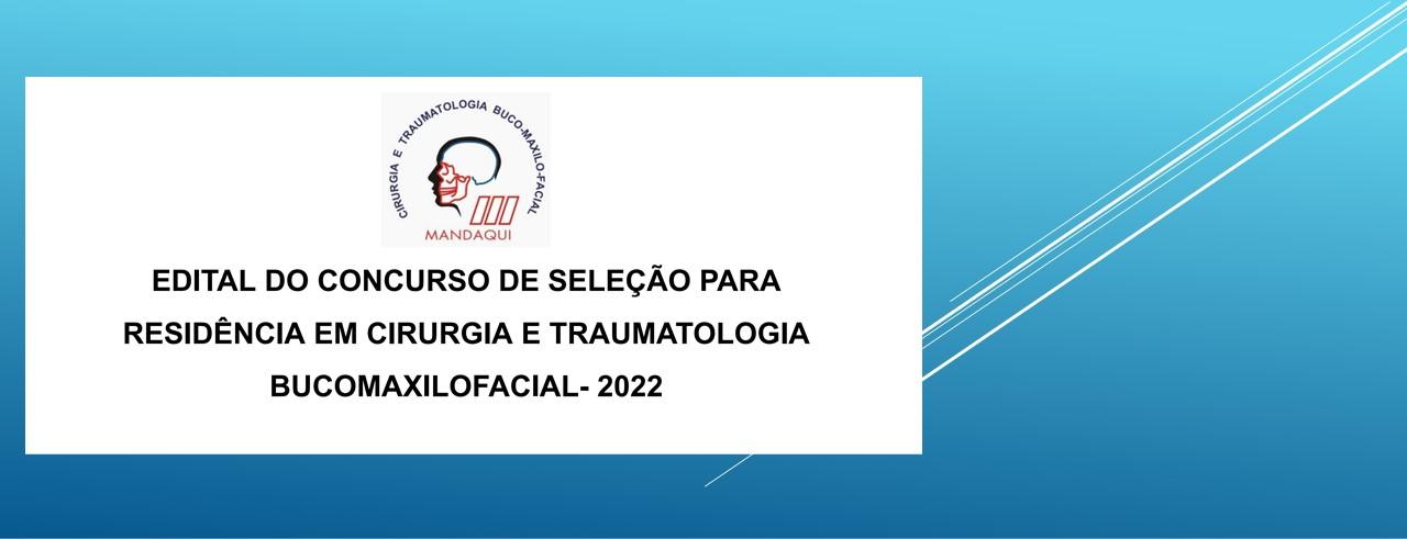 EDITAL DO CONCURSO DE SELEÇÃO PARA  RESIDÊNCIA EM CIRURGIA E TRAUMATOLOGIA  BUCOMAXILOFACIAL- 2022